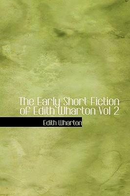 The Early Short Fiction of Edith Wharton Vol 2