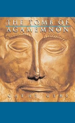 The Tomb of Agamemnon by Cathy Gere