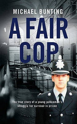 A Fair Cop. Michael Bunting by Michael Bunting