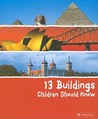 13 Buildings Children Should Know by Annette Roeder