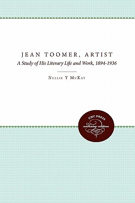 Jean Toomer, Artist: A Study of His Literary Life and Work, 1894-1936