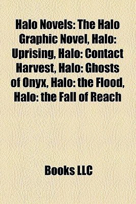 Halo Novels: The Halo Graphic Novel, Halo: Uprising, Halo: Contact Harvest, Halo: Ghosts of Onyx, Halo: the Flood, Halo: the Fall of Reach