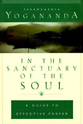 In the Sanctuary of the Soul: A Guide to Effective Prayer