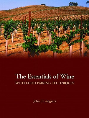 The Essentials of Wine with Food Pairing Techniques: A Straightforward Approach to Understanding Wine and Providing a Framework for Making Intelligent Food-Pairing Decisions