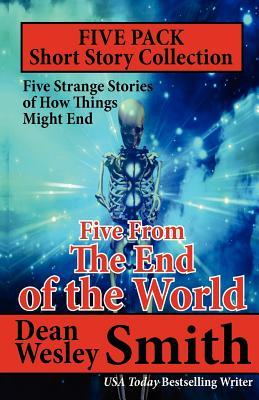 Five From the End of the World: Five Strange Stories About The End