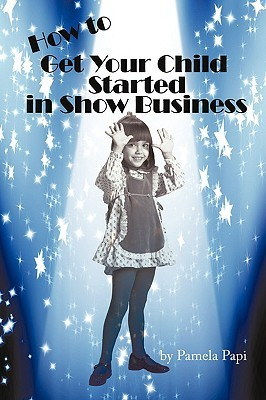 How to Get Your Child Started in Show Business