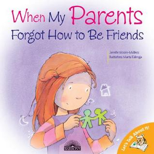 When My Parents Forgot to Be Friends by Jennifer Moore-Mallinos