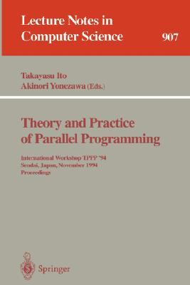 Theory and Practice of Parallel Programming: International Workshop Tppp '94, Sendai, Japan, November 7-9, 1994. Proceedings