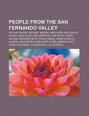 People from the San Fernando Valley: Ritchie Valens, Michael Milken, Mary-Kate and Ashley Olsen, Dana Plato, Wil Wheaton, Tom Waits