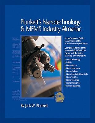 Plunkett's Nanotechnology & Mems Industry Almanac 2010: Nanotechnology & Mems Industry Market Research, Statistics, Trends & Leading Companies (Plunkett's Nanotechnology & Mems Industry Almanac)