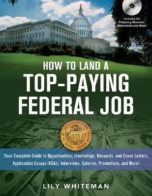 How to Land a Top-Paying Federal Job: Your Complete Guide to Opportunities, Internships, Resumes and Cover Letters, Application Essays (KSAs), Interviews, Salaries, Promotions and More!