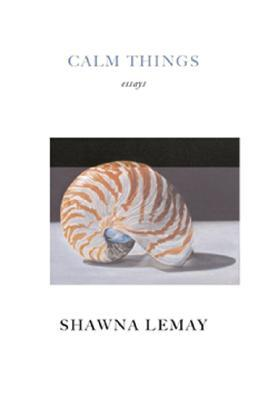 Calm Things by Shawna Lemay