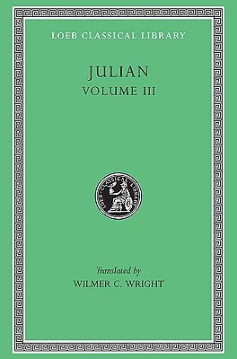 Julian 3: The Works of the Emperor Julian (Loeb Classical Library, 157)