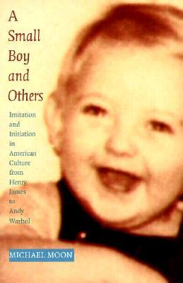 A Small Boy and Others: Imitation and Initiation in American Culture from Henry James to Andy Warhol