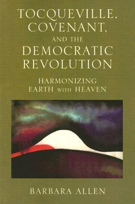 tocqueville-covenant-and-the-democratic-revolution-harmonizing-earth-with-heaven