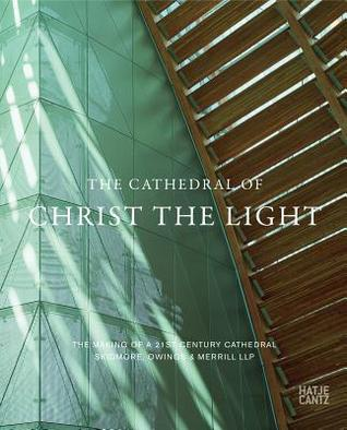 The Cathedral of Christ the Light: The Making of a 21st Century Cathedral
