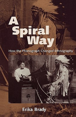 A Spiral Way: How the Phonograph Changed Ethnography