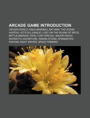 Arcade Game Introduction: Cruis'n World, Ninja Baseball Bat Man, the Ocean Hunter, Let's Go Jungle!: Lost on the Island of Spice
