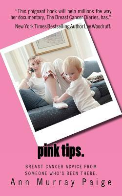 Pink Tips: breast cancer advice from someone who's been there. (Volume 1)