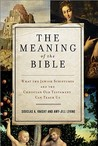The Meaning of the Bible: What the Jewish Scriptures and Christian Old Testament Can Teach Us