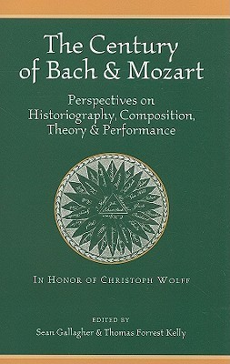 The Century of Bach and Mozart: Perspectives on Historiography, Composition, Theory and Performance