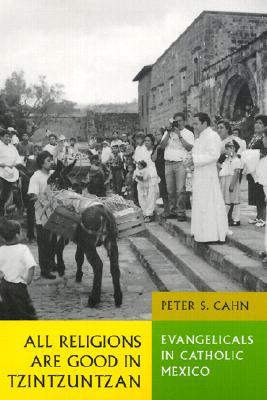 All Religions Are Good in Tzintzuntzan: Evangelicals in Catholic Mexico