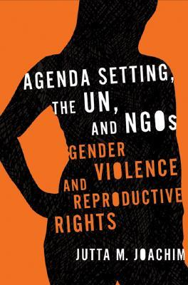 Agenda Setting, the UN, and NGOs: Gender Violence and Reproductive Rights