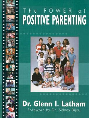 The Power of Positive Parenting by Glenn I. Latham
