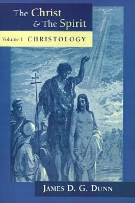 The Christ and the Spirit by James D.G. Dunn