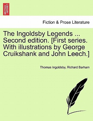 The Ingoldsby Legends ... Second Edition. [First Series. with Illustrations by George Cruikshank and John Leech.]