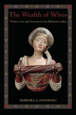 The Wealth of Wives: Women, Law & Economy in Late Medieval London