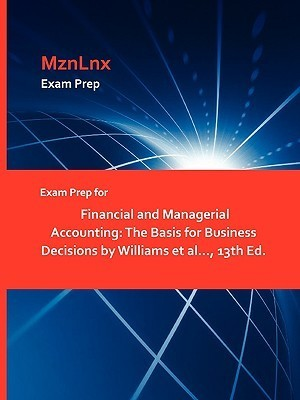 Exam Prep for Financial and Managerial Accounting: The Basis for Business Decisions by Williams et al..., 13th Ed