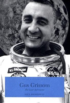 Gus Grissom The Lost Astronaut By Ray E Boomhower