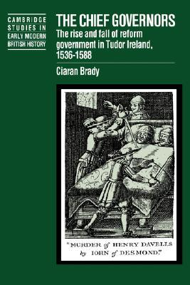 The Chief Governors: The Rise and Fall of Reform Government in Tudor Ireland 1536 1588(Cambridge Studies in Early Modern British History) (ePUB)
