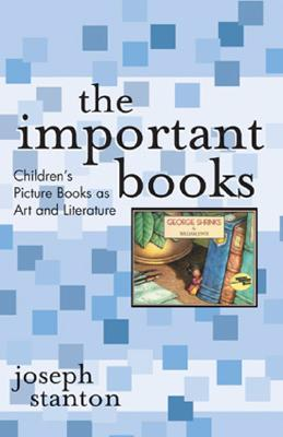 The Important Books: Children's Picture Books as Art and Literature