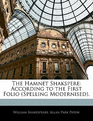 The Hamnet Shakspere: According to the First Folio (Spelling Modernised).