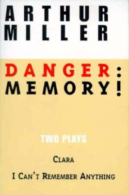 Danger: Memory! Two Plays: I Can't Remember Anything; Clara