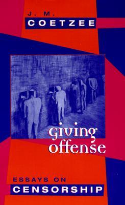 giving offense essays on censorship by j m coetzee 75401