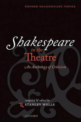 Shakespeare in the Theatre: An Anthology of Criticism