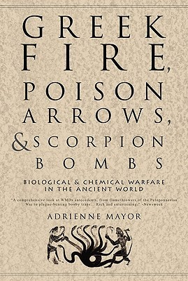 Greek Fire, Poison Arrows, and Scorpion Bombs: BiologicalChemical Warfare in the Ancient World