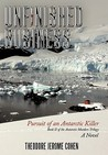Unfinished Business: Pursuit of an Antarctic Killer (Antarctic Murders, #2)