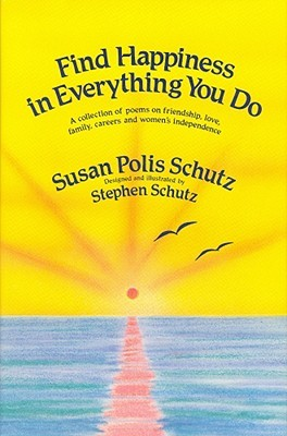 Find Happiness in Everything You Do: A Collection of Poems on Friendship, Love, Family, Careers