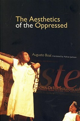 The Aesthetics of the Oppressed by Augusto Boal