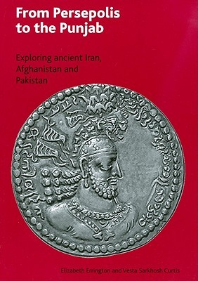 From Persepolis to the Punjab: Exploring the Past in in Iran, Afghanistan and Pakistan