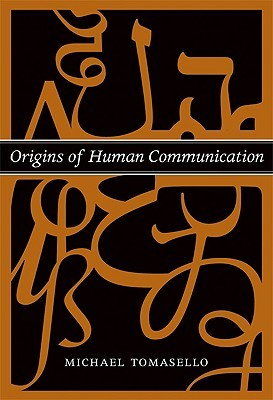 Origins of Human Communication by Michael Tomasello