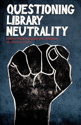 Questioning Library Neutrality: Essays from Progressive Librarian
