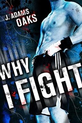 Why I Fight by J. Adams Oaks