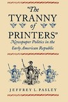The Tyranny of Printers by Jeffrey L. Pasley