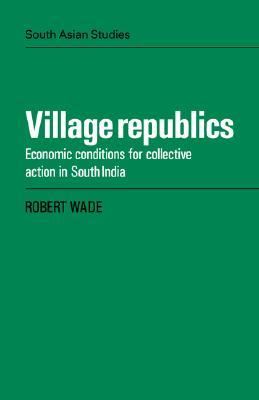 Village Republics: Economic Conditions for Collective Action in South India
