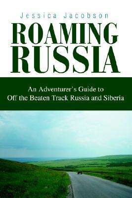 roaming-russia-an-adventurer-s-guide-to-off-the-beaten-track-russia-and-siberia